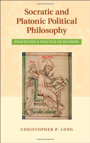 Socratic and Platonic Political Philosophy: Practicing a Politics of Reading: Long, Christopher P.