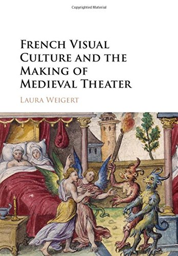 French Visual Culture and the Making of Medieval Theater (Hardback): Laura Weigert