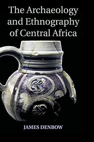 9781107040700: The Archaeology and Ethnography of Central Africa