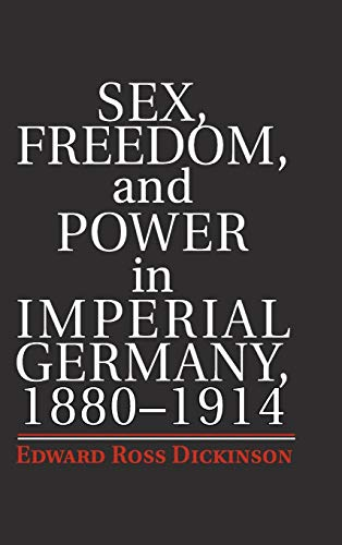 9781107040717: Sex, Freedom, and Power in Imperial Germany, 1880-1914