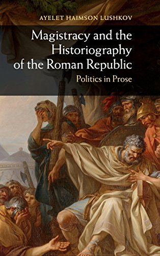 9781107040908: Magistracy and the Historiography of the Roman Republic: Politics in Prose