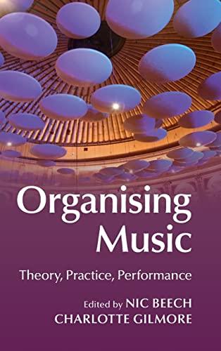 Organising Music: Theory, Practice, Performance (Hardback)