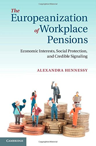The Europeanization of Workplace Pensions: Economic Interests, Social Protection, and Credible ...
