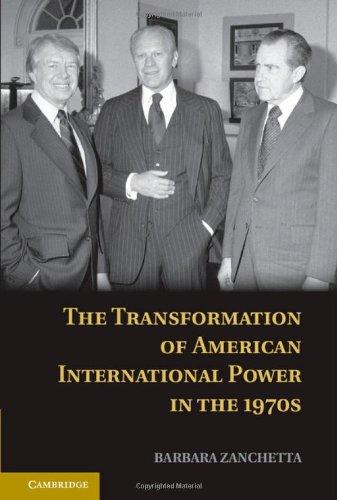 The Transformation of American International Power in the 1970s: Zanchetta, Barbara