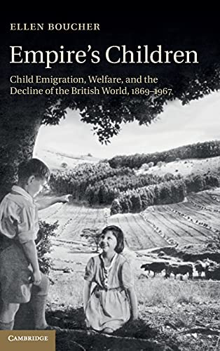 9781107041387: Empire's Children: Child Emigration, Welfare, and the Decline of the British World, 1869-1967