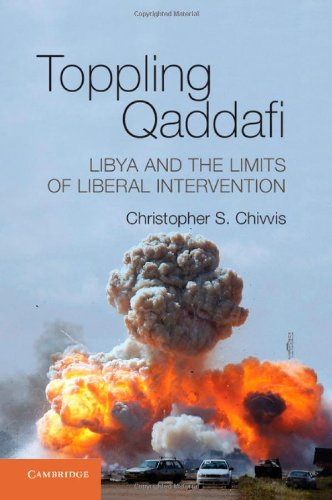 9781107041479: Toppling Qaddafi: Libya and the Limits of Liberal Intervention