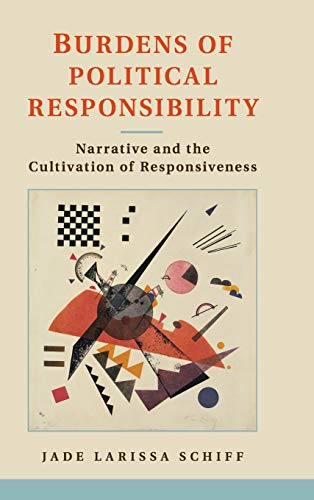 9781107041622: Burdens of Political Responsibility: Narrative and the Cultivation of Responsiveness
