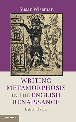 Writing Metamorphosis in the English Renaissance: 1550-1700: Wiseman, Susan