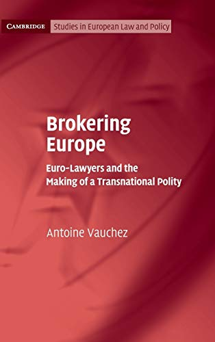 Brokering Europe: Euro-Lawyers and the Making of a Transnational Polity (Cambridge Studies in ...