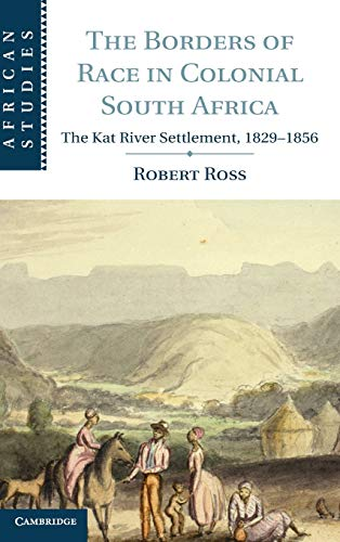 The Borders of Race in Colonial South Africa: Ross, Robert