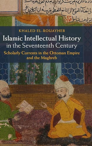 Islamic Intellectual History in the Seventeenth Century: Scholarly Currents in the Ottoman Empire ...