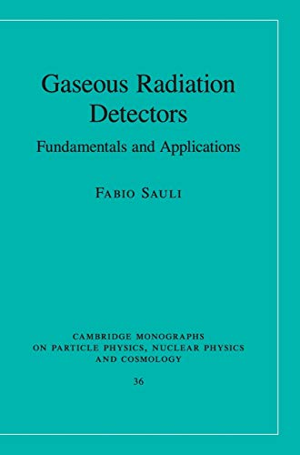 9781107043015: Gaseous Radiation Detectors: Fundamentals and Applications (Cambridge Monographs on Particle Physics, Nuclear Physics and Cosmology)