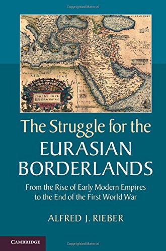 9781107043091: The Struggle for the Eurasian Borderlands: From the Rise of Early Modern Empires to the End of the First World War