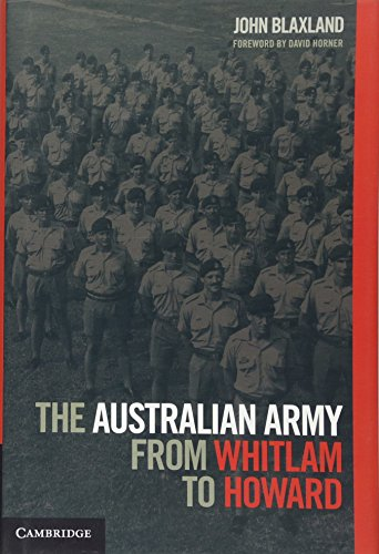 The Australian Army from Whitlam to Howard (Hardcover): John C. Blaxland