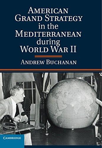American Grand Strategy in the Mediterranean during World War II: Buchanan, Andrew