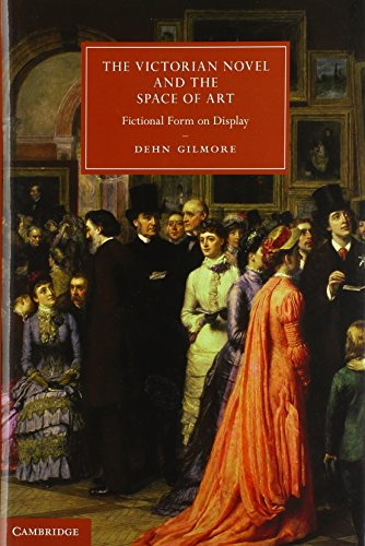 The Victorian Novel and the Space of Art: Fictional Form on Display (Hardback): Dehn Gilmore