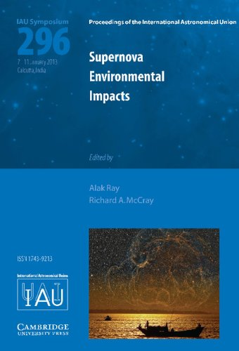 Supernova Environmental Impacts (IAU S296) (Proceedings of the International Astronomical Union ...