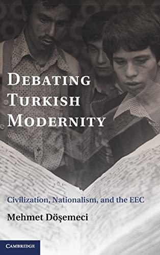 Debating Turkish Modernity: Civilization, Nationalism, and the EEC: Doand#351;emeci, Mehmet