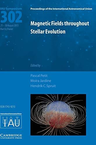 Magnetic Fields throughout Stellar Evolution (IAU S302) (Proceedings of the International ...