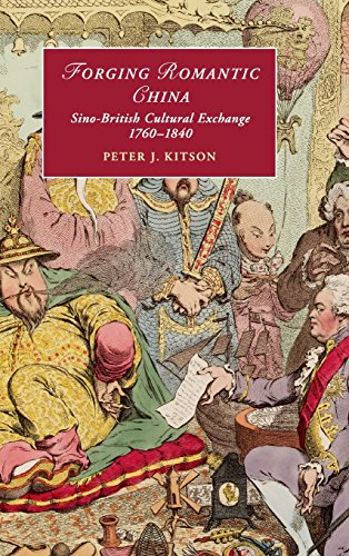 Forging Romantic China: Sino-British Cultural Exchange 1760-1840: Peter J. Kitson