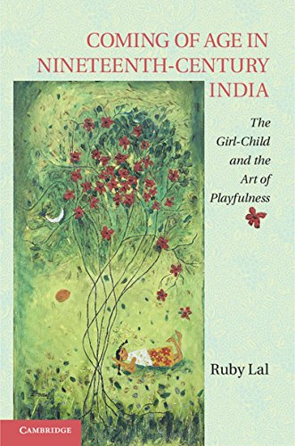 Coming of Age in Nineteenth-Century India: The Girl-Child and the Art of Playfulness: Ruby Lal