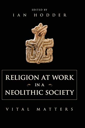 9781107047334: Religion at Work in a Neolithic Society: Vital Matters