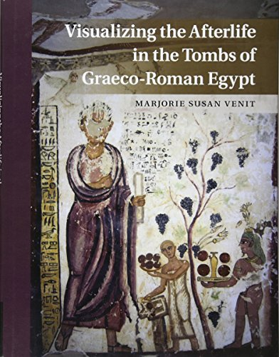 Visualizing the Afterlife in the Tombs of Graeco-Roman Egypt: Marjorie Susan Venit