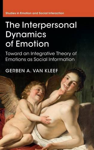 9781107048249: The Interpersonal Dynamics of Emotion: Toward an Integrative Theory of Emotions as Social Information (Studies in Emotion and Social Interaction)