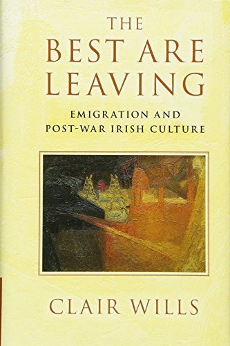 9781107048409: The Best Are Leaving: Emigration and Post-War Irish Culture