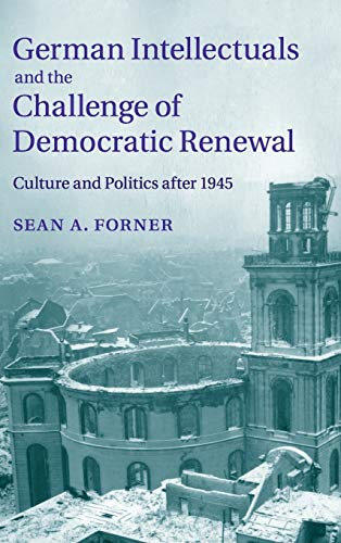 9781107049574: German Intellectuals and the Challenge of Democratic Renewal: Culture and Politics after 1945