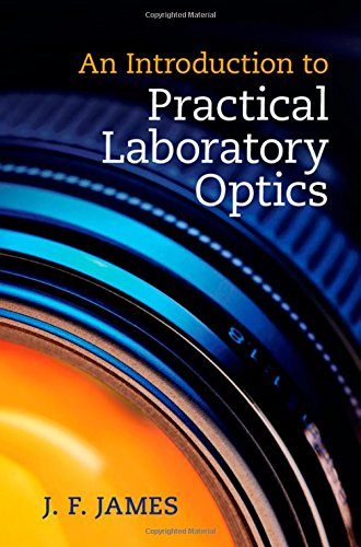 An Introduction to Practical Laboratory Optics: James, J. F.