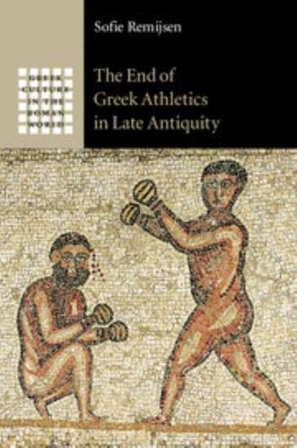9781107050785: The End of Greek Athletics in Late Antiquity (Greek Culture in the Roman World)