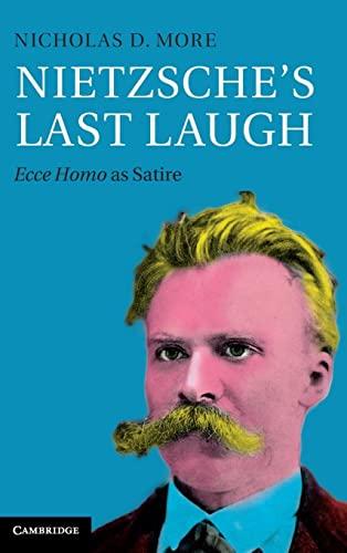 9781107050815: Nietzsche's Last Laugh: Ecce Homo as Satire