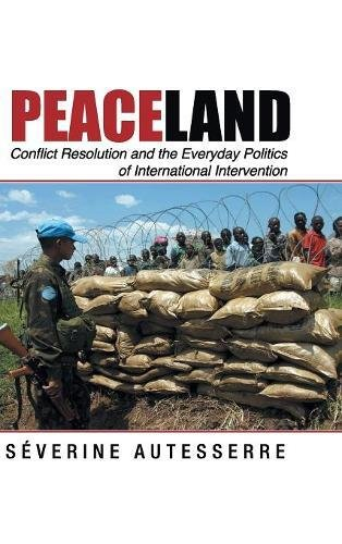 9781107052109: Peaceland: Conflict Resolution and the Everyday Politics of International Intervention