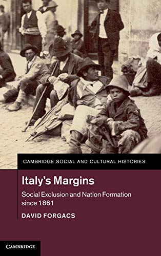9781107052178: Italy's Margins: Social Exclusion and Nation Formation since 1861 (Cambridge Social and Cultural Histories)