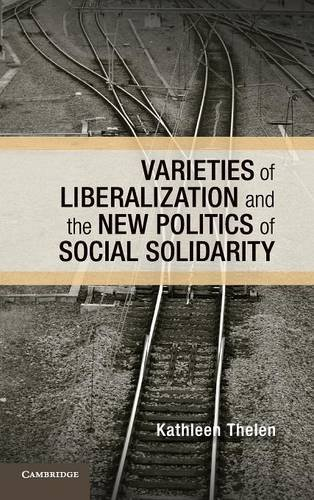 Varieties of Liberalization and the New Politics of Social Solidarity Cambridge Studies in ...