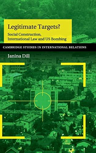 9781107056756: Legitimate Targets?: Social Construction, International Law and US Bombing (Cambridge Studies in International Relations)