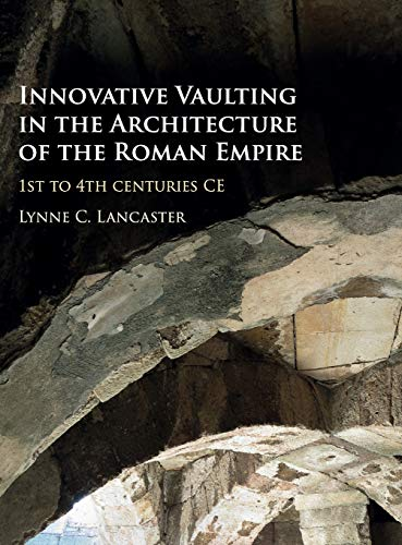 Innovative Vaulting in the Architecture of the Roman Empire: 1st to 4th Centuries CE (Hardback): ...