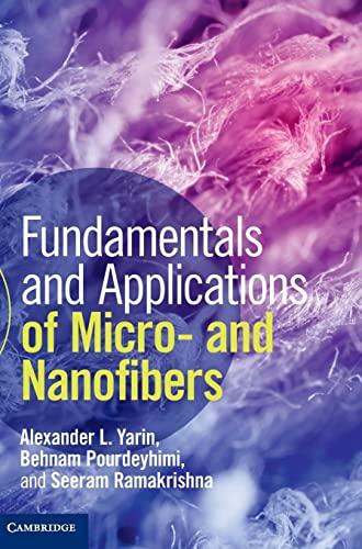 Fundamentals and Applications of Micro- and Nanofibers: Alexander L. Yarin,