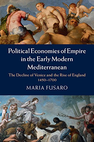 9781107060524: Political Economies of Empire in the Early Modern Mediterranean: The Decline of Venice and the Rise of England, 1450–1700