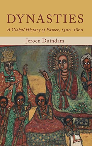 Dynasties: A Global History of Power, 1300-1800: Duindam, Jeroen