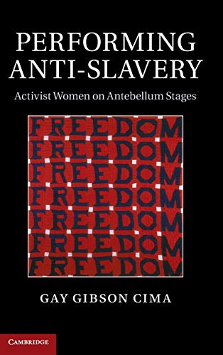 9781107060890: Performing Anti-Slavery: Activist Women on Antebellum Stages
