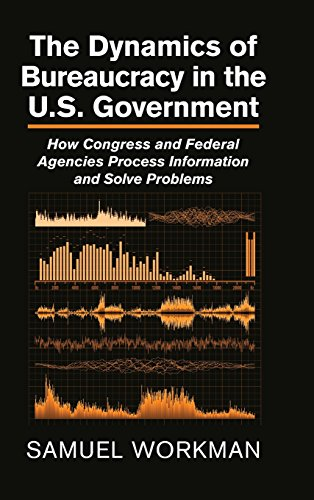 The Dynamics of Bureaucracy in the US Government: How Congress and Federal Agencies Process ...