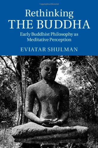 9781107062399: Rethinking the Buddha: Early Buddhist Philosophy as Meditative Perception