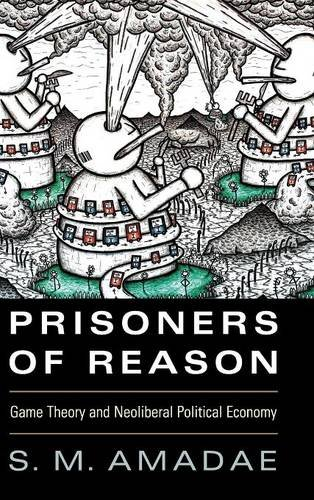 9781107064034: Prisoners of Reason: Game Theory and Neoliberal Political Economy