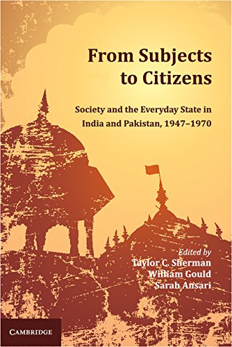 From Subjects to Citizens: Society and the Everyday State in India and Pakistan 1947-1970: Taylor C...