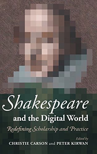 9781107064362: Shakespeare and the Digital World: Redefining Scholarship and Practice