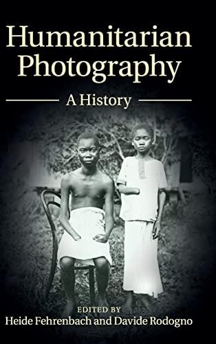 9781107064706: Humanitarian Photography: A History (Human Rights in History)