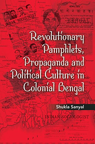 Revolutionary Pamphlets, Propaganda and Political Culture in Colonial Bengal