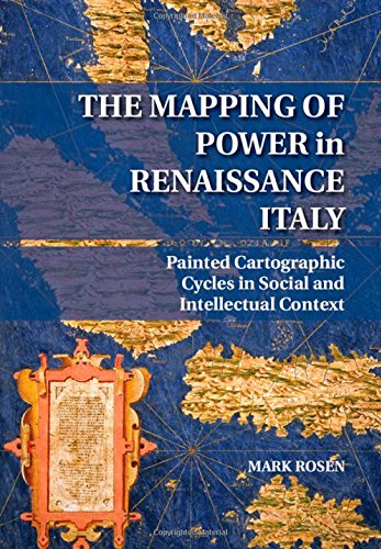 The Mapping of Power in Renaissance Italy: Painted Cartographic Cycles in Social and Intellectual ...